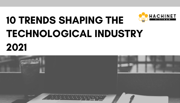 10 trends shaping the technological industry 2021 (part 1)