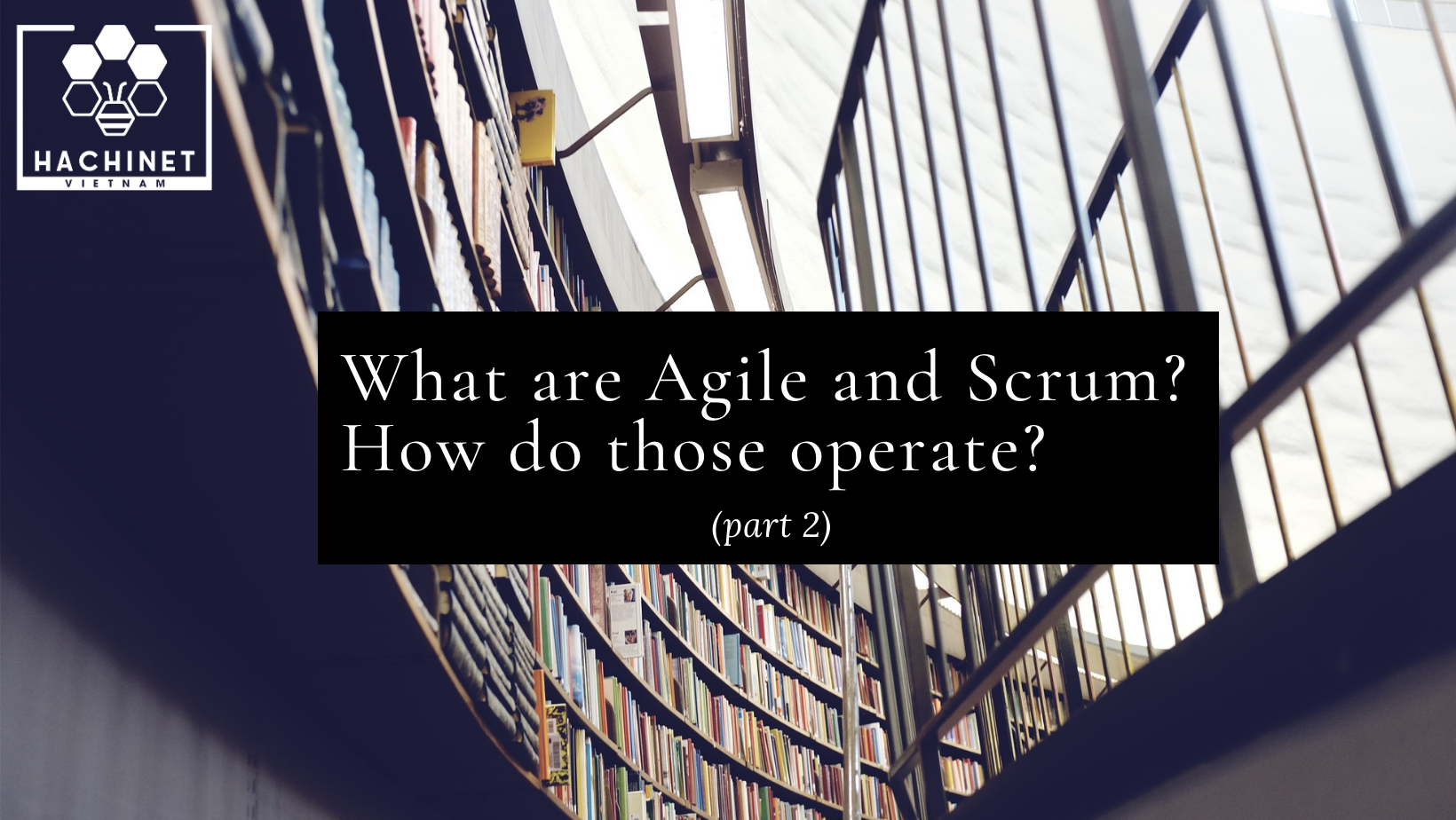 What are Agile and Scrum? How do those operate? (part 2)