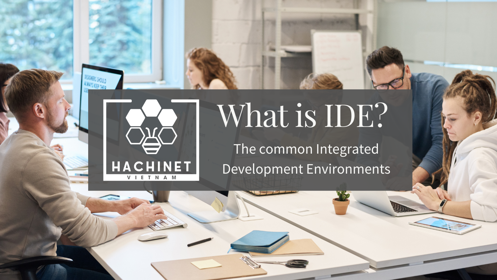 What is IDE? The common Integrated Development Environments