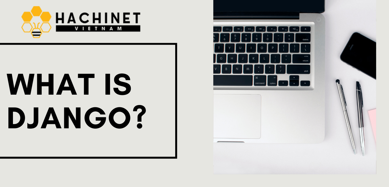 What is Django? Django's features, pros and cons
