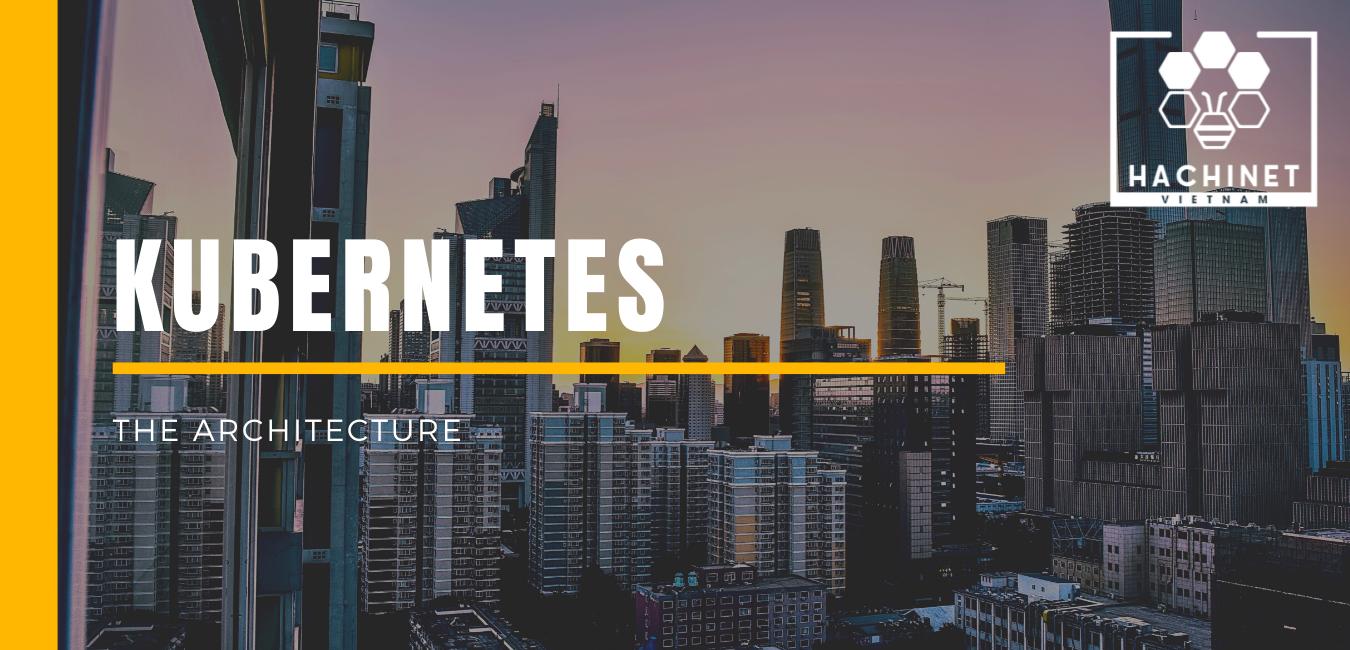 Kubernetes: The architecture