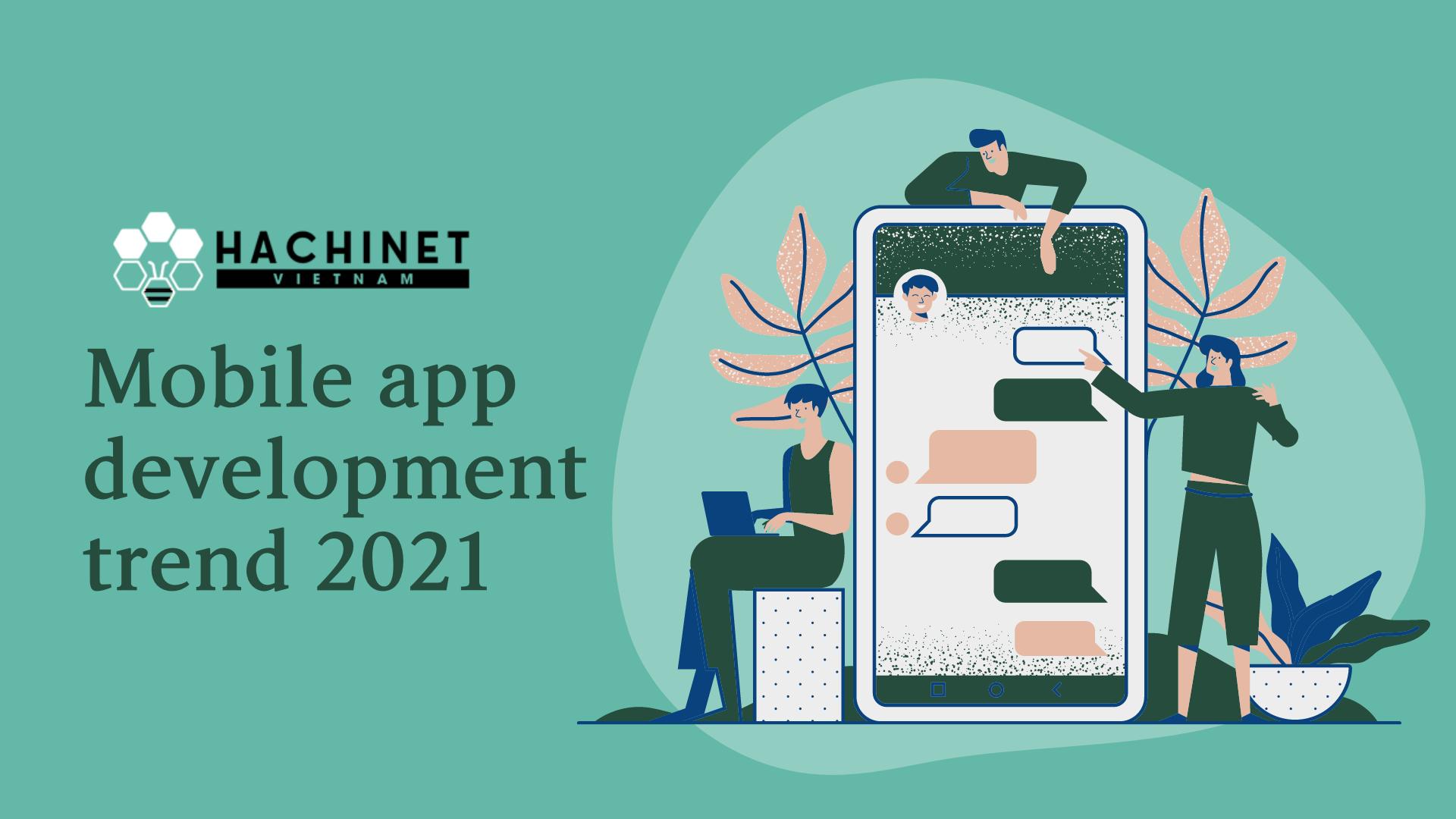 Mobile app development trend 2021   Hachinet Software